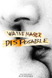 DISPOSABLE: Wayne Maser formato usa e getta