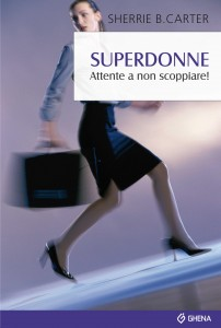 Superdonne. Attente a non scoppiare!
